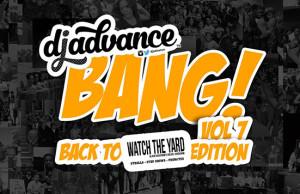 BANG VOLUME 7 WATCHTHEYARD EDITION DJ ADVANCE
